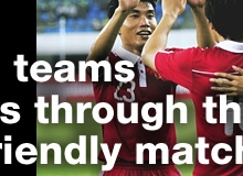 The East Asian teams test themselves through the international friendly matches.